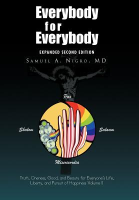 Everybody for Everybody: Truth, Oneness, Good, and Beauty for Everyone's Life, Liberty, and Pursuit of Happiness Volume II: Volume II - Nigro, Samuel A MD