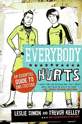 Everybody Hurts: An Essential Guide to Emo Culture - Simon, Leslie, and Kelley, Trevor