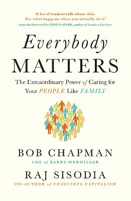 Everybody Matters: The Extraordinary Power of Caring for Your People Like Family - Chapman, Bob, and Sisodia, Raj