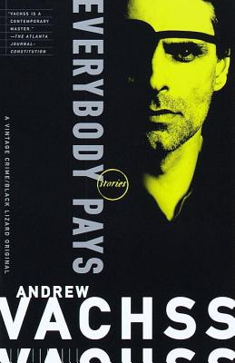 Everybody Pays: Stories - Vachss, Andrew H