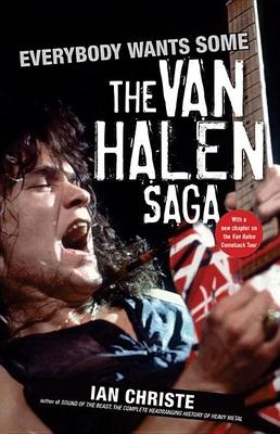 Everybody Wants Some: The Van Halen Saga - Christe, Ian