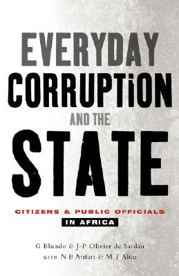 Everyday Corruption and the State: Citizens and Public Officials in Africa - Blundo, Giorgio, and de Sardan, Jean-Pierre Olivier, and Cox, Susan (Translated by)