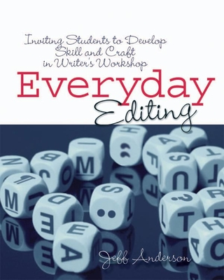 Everyday Editing: Inviting Students to Develop Skill and Craft in Writer's Workshop - Anderson, Jeff