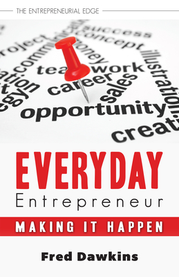Everyday Entrepreneur: Making it Happen - Dawkins, Fred