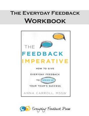 Everyday Feedback - The Workbook: How to Use the Everyday Feedback Method with Your Team - Carroll, Mssw Anna