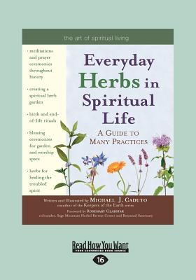 Everyday Herbs in Spiritual Life: A Guide to Many Practices - Gladstar, Micheal J. Caduto and Rosemary