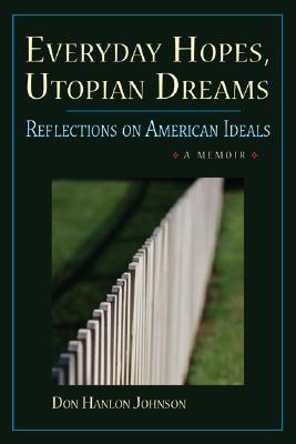 Everyday Hopes, Utopian Dreams: Reflections on American Ideals - Johnson, Don Hanlon
