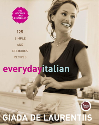 Everyday Italian: 125 Simple and Delicious Recipes: A Cookbook - de Laurentiis, Giada, and Batali, Mario (Foreword by)