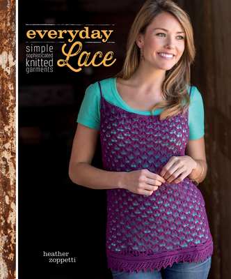 Everyday Lace: Simple, Sophisticated Knitted Garments - Zoppetti, Heather