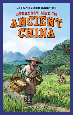 Everyday Life in Ancient China - Holm, Kirsten C