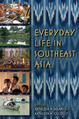 Everyday Life in Southeast Asia - Adams, Kathleen M (Editor)