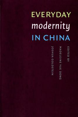 Everyday Modernity in China - Dong, Madeleine Yue (Editor)