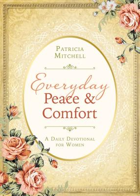 Everyday Peace and Comfort: A Daily Devotional for Women - Mitchell, Patricia