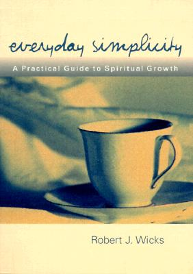 Everyday Simplicity: A Practical Guide to Spiritual Growth - Wicks, Robert J, PhD