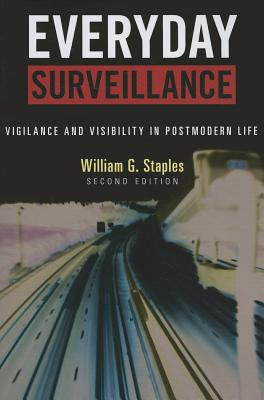 Everyday Surveillance: Vigilance and Visibility in Postmodern Life - Staples, William G