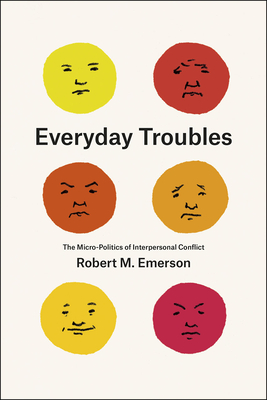 Everyday Troubles: The Micro-Politics of Interpersonal Conflict - Emerson, Robert M