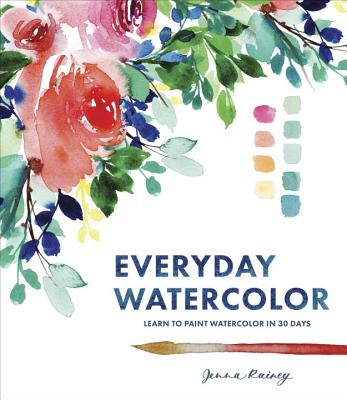 Everyday Watercolor: Learn to Paint Watercolor in 30 Days - Rainey, Jenna