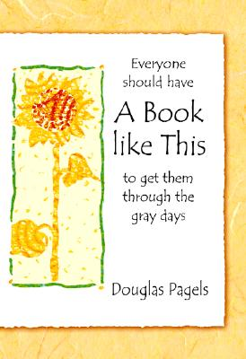 Everyone Should Have a Book Like This to Get Through the Gray Days - Pagels, Douglas