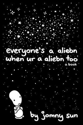 Everyone's a Aliebn When Ur a Aliebn Too: A Book - Sun, Jomny