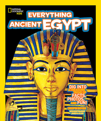 Everything Ancient Egypt: Dig into a Treasure Trove of Facts, Photos, and Fun - Boyer, Crispin