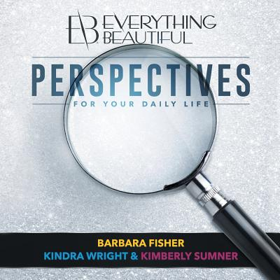 Everything Beautiful: Perspectives for Your Daily Life - Fisher, Barbara, and Wright, Kindra, and Sumner, Kimberly