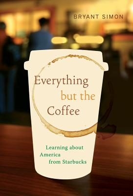 Everything But the Coffee: Learning About America from Starbucks - Simon, Bryant