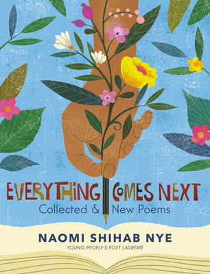 Everything Comes Next: Collected and New Poems - Nye, Naomi Shihab