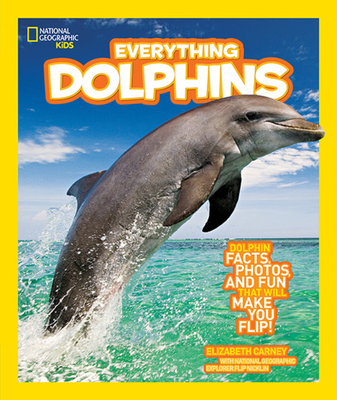 Everything Dolphins: Dolphin Facts, Photos, and Fun That Will Make You Flip - Carney, Elizabeth