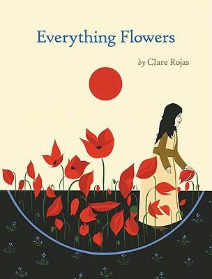 Everything Flowers - Rojas, Clare (Photographer)