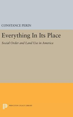 Everything In Its Place: Social Order and Land Use in America - Perin, Constance