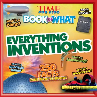 Everything Inventions (Time for Kids Book of What) - The Editors of Time for Kids