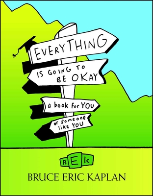Everything Is Going to Be Okay: A Book for You or Someone Like You - Kaplan, Bruce Eric