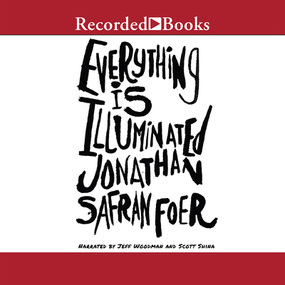 Everything Is Illuminated - Foer, Jonathan Safran, and Shina, Scott (Narrator)