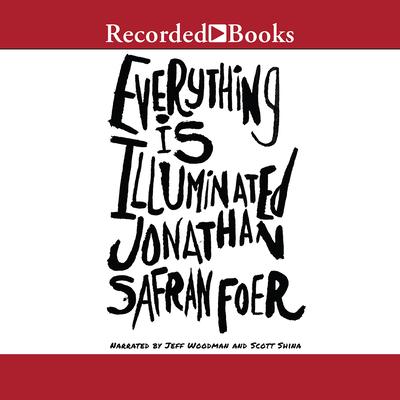 Everything Is Illuminated - Foer, Jonathan Safran, and Shina, Scott (Narrator)