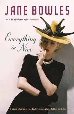 Everything is Nice: Collected Stories, Fragments and Plays - Bowles, Jane