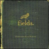 Everything Last Winter - Fields