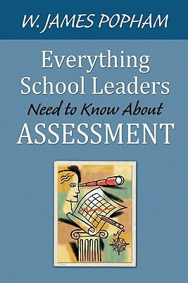 Everything School Leaders Need to Know About Assessment - Popham, W James