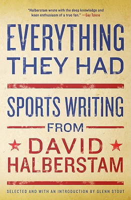 Everything They Had: Sports Writing from David Halberstam - Halberstam, David