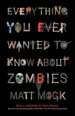 Everything You Ever Wanted to Know about Zombies - Mogk, Matt