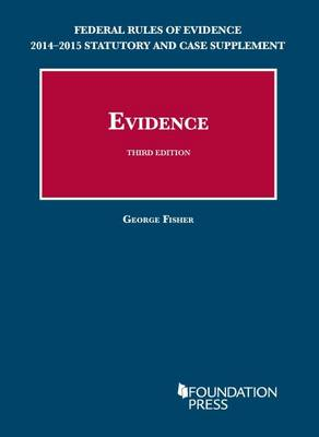 Evidence, 3rd, Federal Rules of Evidence Statutory and Case Supplement, 2014-2015 - Fisher, George