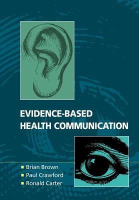 Evidence-Based Health Communication - Brown, Brian, and Crawford, Paul, and Carter, Ronald