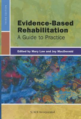Evidence-Based Rehabilitation: A Guide to Practice - Law, Mary, Professor, PhD, and MacDermid, Joy, PT, PhD