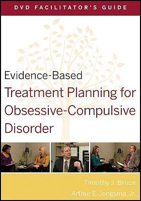 Evidence-Based Treatment Planning for Obsessive-Compulsive Disorder Facilitator's Guide - Bruce, Timothy J., and Jongsma, Arthur E., Jr.