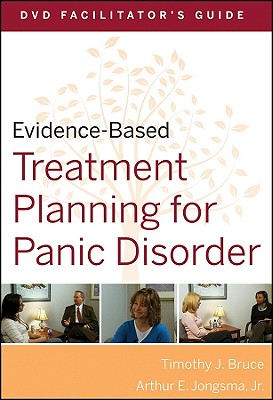 Evidence-Based Treatment Planning for Panic Disorder, DVD Facilitator's Guide - Bruce, Timothy J, Ph.D., and Jongsma, Arthur E, Jr.