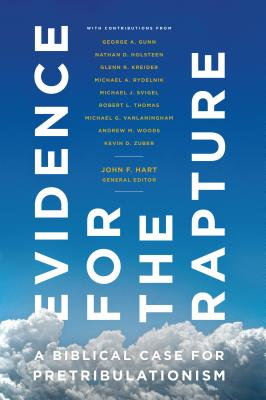 Evidence for the Rapture: A Biblical Case for Pretribulationism - Hart, John F (Editor)