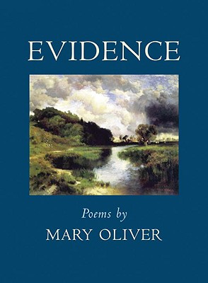 Evidence: Poems - Oliver, Mary
