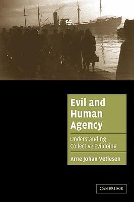 Evil and Human Agency: Understanding Collective Evildoing - Vetlesen, Arne Johan