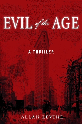 Evil of the Age: A Thriller - Levine, Allan
