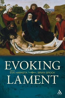 Evoking Lament: A Theological Discussion - Harasta, Eva, and Brock, Brian