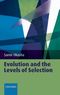 Evolution and the Levels of Selection - Okasha, Samir
